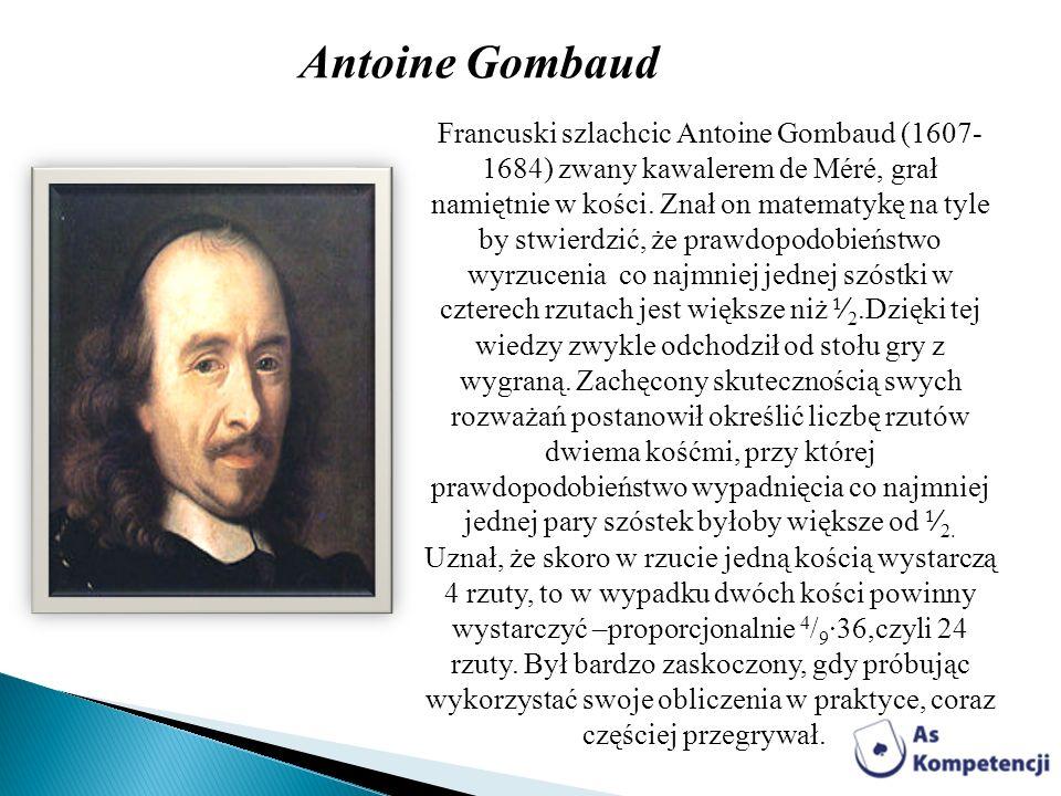 Francuski szlachcic Antoine Gombaud (1607- 1684) zwany kawalerem de Méré, grał namiętnie w kości. Znał on matematykę na tyle by stwierdzić, że prawdop