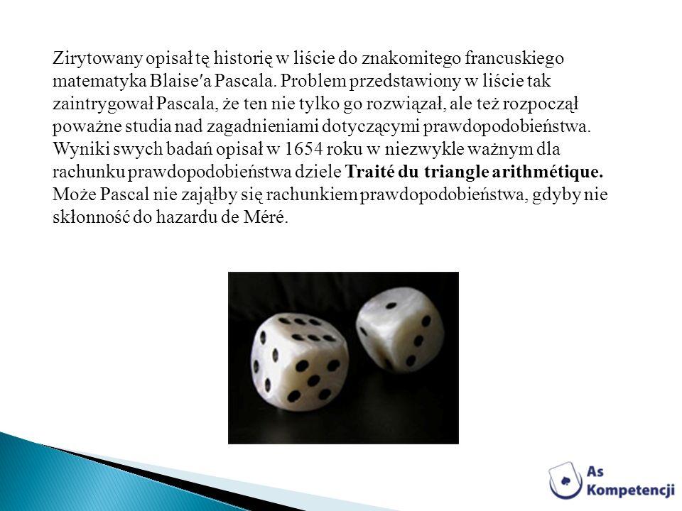 Zirytowany opisał tę historię w liście do znakomitego francuskiego matematyka Blaisea Pascala. Problem przedstawiony w liście tak zaintrygował Pascala