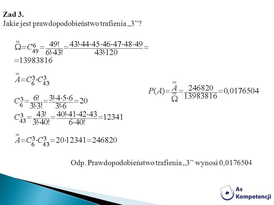 Zad 3. Jakie jest prawdopodobieństwo trafienia 3? Odp. Prawdopodobieństwo trafienia 3 wynosi 0,0176504