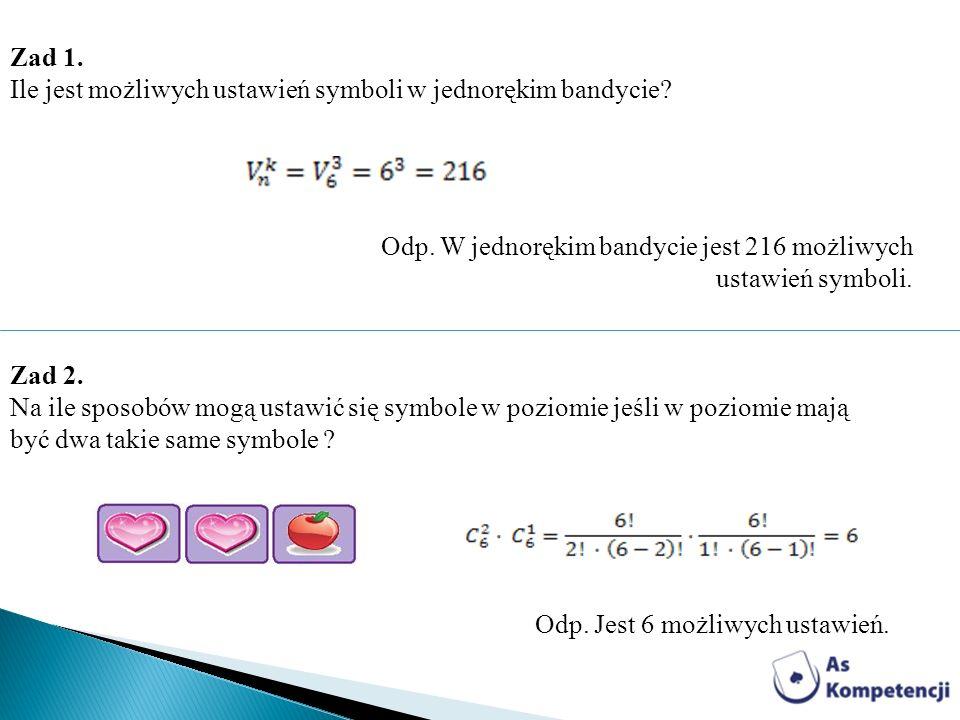 Zad 1. Ile jest możliwych ustawień symboli w jednorękim bandycie? Odp. W jednorękim bandycie jest 216 możliwych ustawień symboli. Zad 2. Na ile sposob
