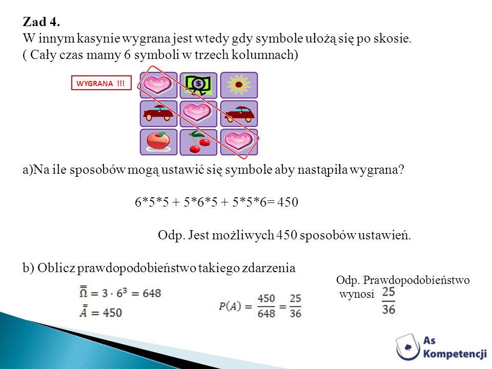 Zad 4. W innym kasynie wygrana jest wtedy gdy symbole ułożą się po skosie. ( Cały czas mamy 6 symboli w trzech kolumnach) a)Na ile sposobów mogą ustaw