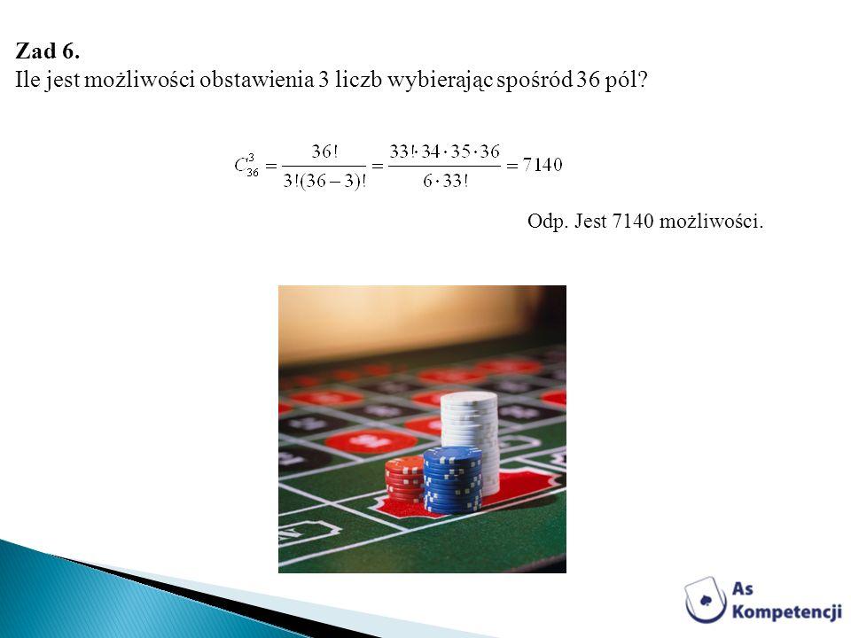 Zad 6. Ile jest możliwości obstawienia 3 liczb wybierając spośród 36 pól? Odp. Jest 7140 możliwości.