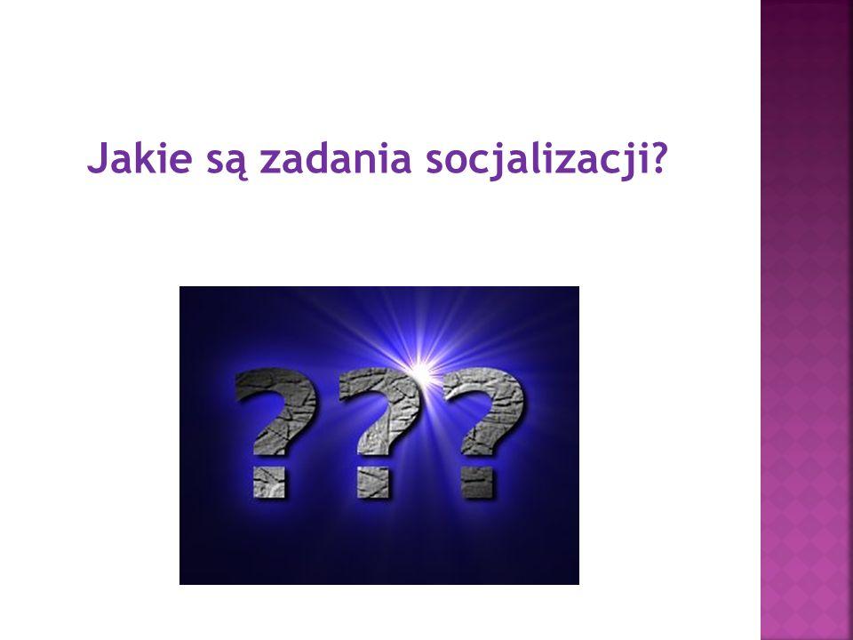 Jakie są zadania socjalizacji?