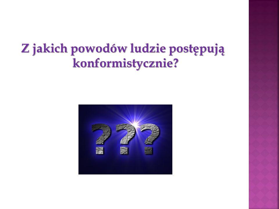 Z jakich powodów ludzie postępują konformistycznie? Z jakich powodów ludzie postępują konformistycznie?