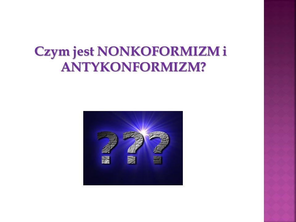 Czym jest NONKOFORMIZM i ANTYKONFORMIZM? Czym jest NONKOFORMIZM i ANTYKONFORMIZM?