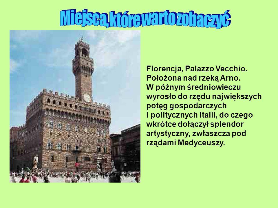 Florencja, Palazzo Vecchio. Położona nad rzeką Arno. W późnym średniowieczu wyrosło do rzędu największych potęg gospodarczych i politycznych Italii, d