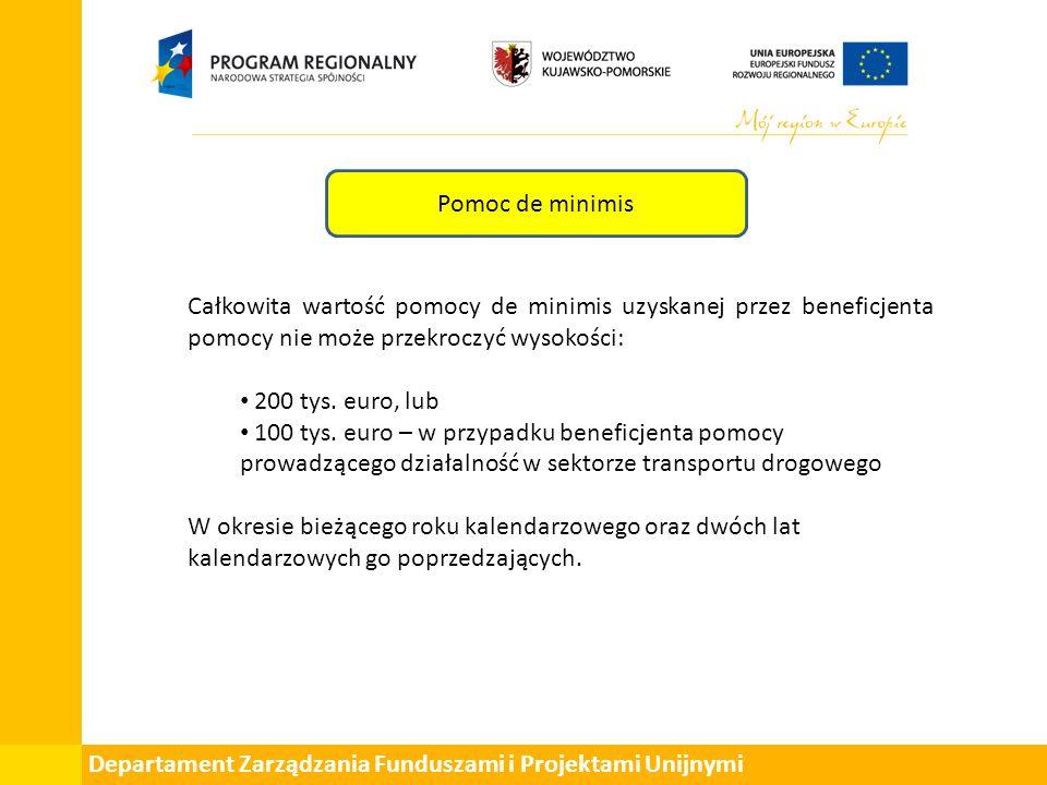 Departament Zarządzania Funduszami i Projektami Unijnymi Pomoc de minimis Całkowita wartość pomocy de minimis uzyskanej przez beneficjenta pomocy nie może przekroczyć wysokości: 200 tys.