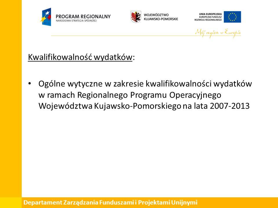 Departament Zarządzania Funduszami i Projektami Unijnymi Kwalifikowalność wydatków: Ogólne wytyczne w zakresie kwalifikowalności wydatków w ramach Regionalnego Programu Operacyjnego Województwa Kujawsko-Pomorskiego na lata 2007-2013