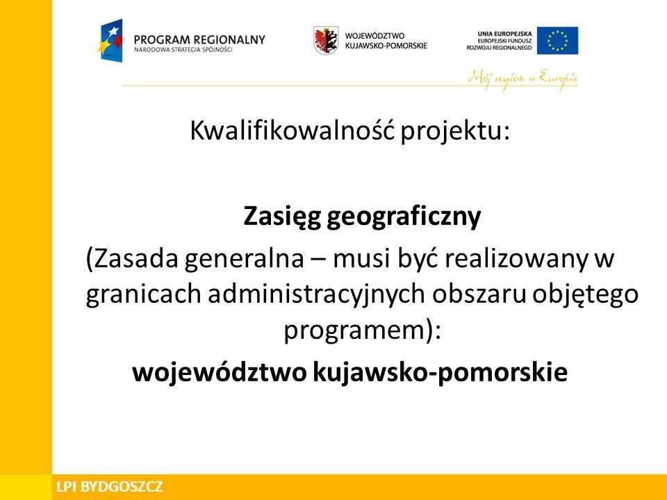 Kwalifikowalność projektu: Zasięg geograficzny (Zasada generalna – musi być realizowany w granicach administracyjnych obszaru objętego programem): województwo kujawsko-pomorskie
