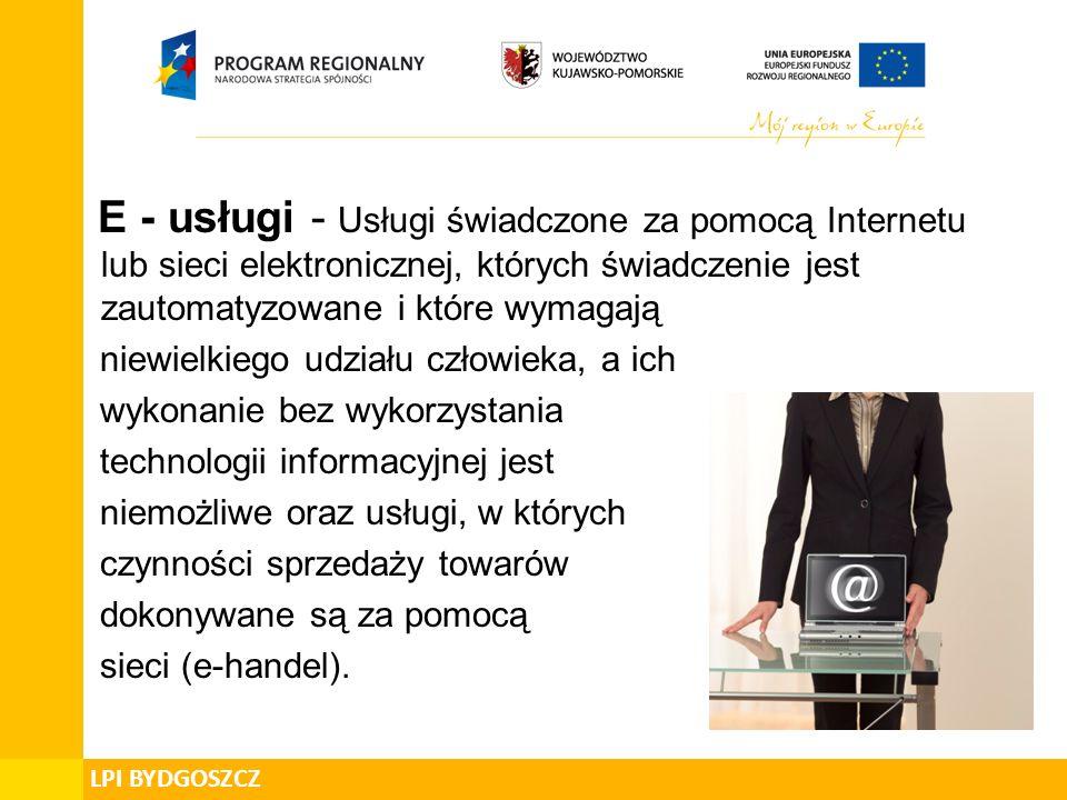 LPI BYDGOSZCZ E - usługi - Usługi świadczone za pomocą Internetu lub sieci elektronicznej, których świadczenie jest zautomatyzowane i które wymagają niewielkiego udziału człowieka, a ich wykonanie bez wykorzystania technologii informacyjnej jest niemożliwe oraz usługi, w których czynności sprzedaży towarów dokonywane są za pomocą sieci (e-handel).