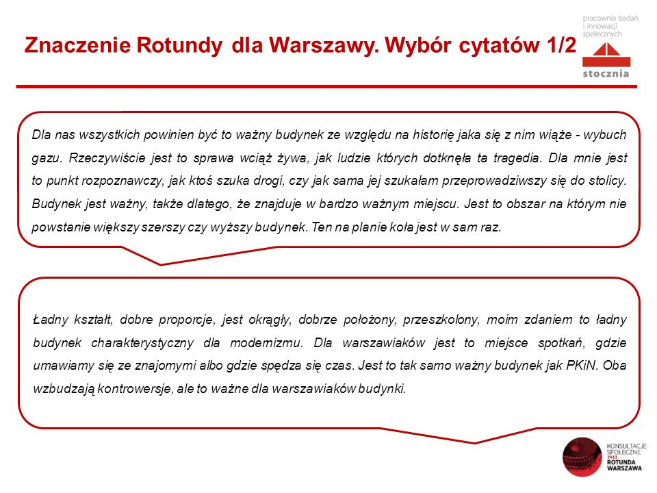 Znaczenie Rotundy dla Warszawy. Wybór cytatów 1/2 Dla nas wszystkich powinien być to ważny budynek ze względu na historię jaka się z nim wiąże - wybuc