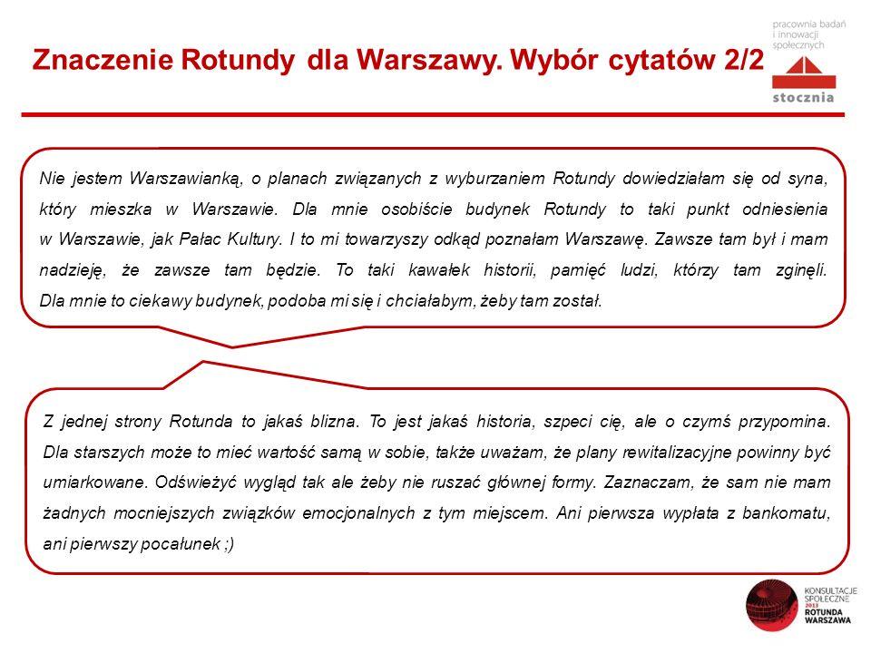 Znaczenie Rotundy dla Warszawy. Wybór cytatów 2/2 Nie jestem Warszawianką, o planach związanych z wyburzaniem Rotundy dowiedziałam się od syna, który