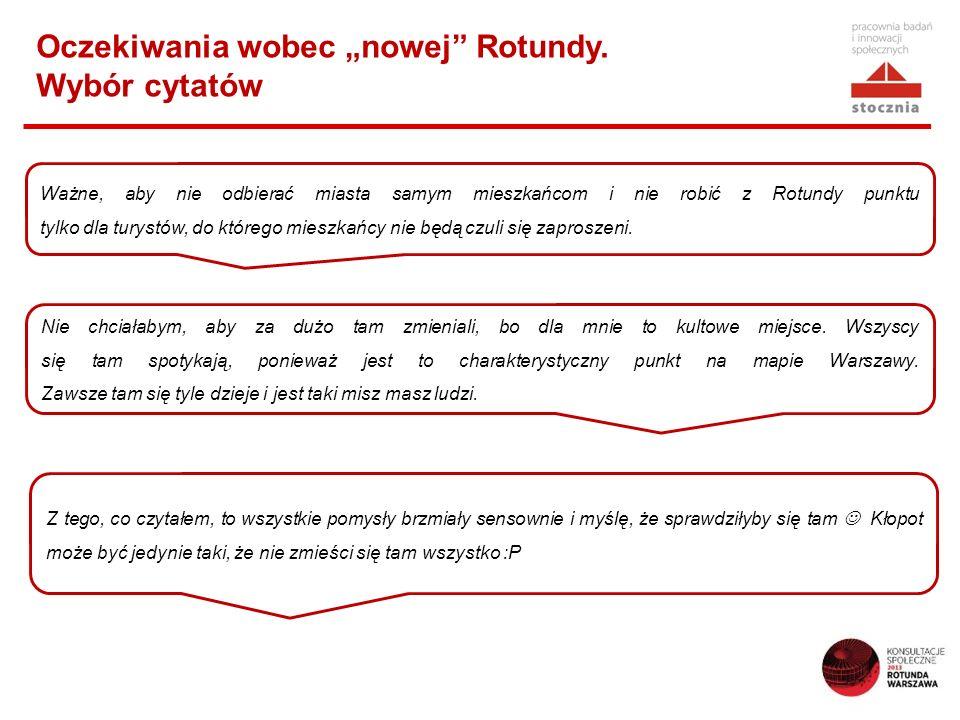 Oczekiwania wobec nowej Rotundy. Wybór cytatów Ważne, aby nie odbierać miasta samym mieszkańcom i nie robić z Rotundy punktu tylko dla turystów, do kt