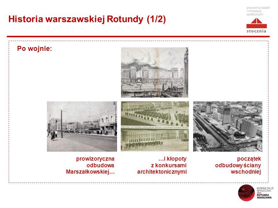 Historia warszawskiej Rotundy (1/2) prowizoryczna odbudowa Marszałkowskiej… …i kłopoty z konkursami architektonicznymi początek odbudowy ściany wschodniej Po wojnie: