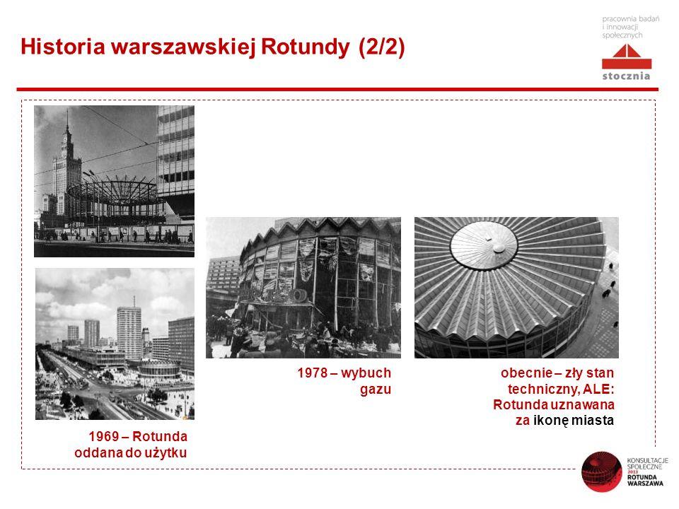 Historia warszawskiej Rotundy (2/2) 1969 – Rotunda oddana do użytku 1978 – wybuch gazu obecnie – zły stan techniczny, ALE: Rotunda uznawana za ikonę miasta