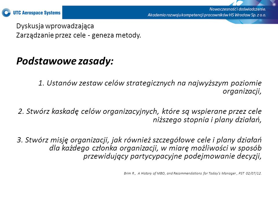Dyskusja wprowadzająca Zarządzanie przez cele - geneza metody. Podstawowe zasady: 1. Ustanów zestaw celów strategicznych na najwyższym poziomie organi