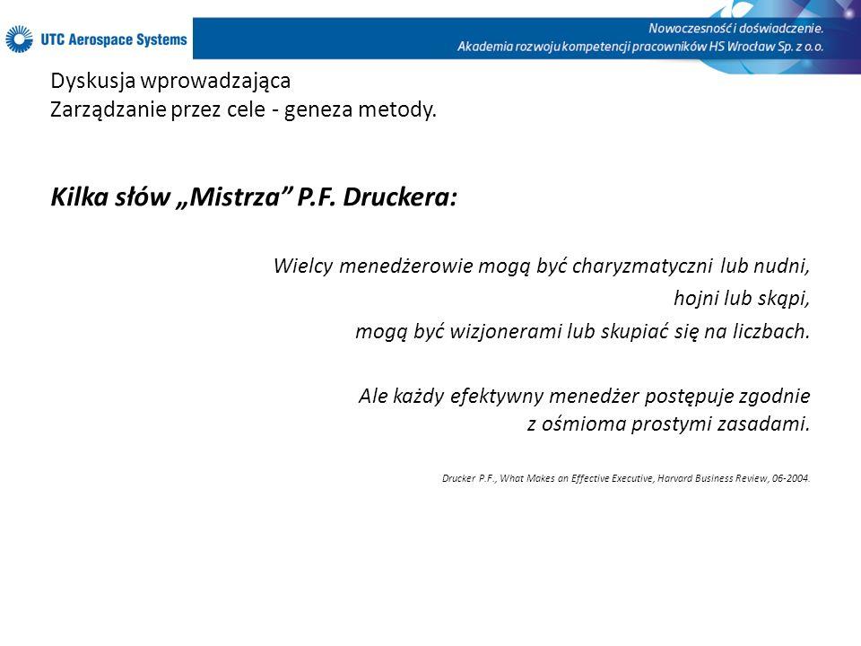 Dyskusja wprowadzająca Zarządzanie przez cele - geneza metody. Kilka słów Mistrza P.F. Druckera: Wielcy menedżerowie mogą być charyzmatyczni lub nudni
