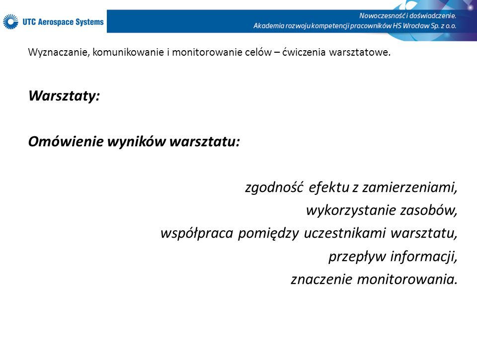 Wyznaczanie, komunikowanie i monitorowanie celów – ćwiczenia warsztatowe. Warsztaty: Omówienie wyników warsztatu: zgodność efektu z zamierzeniami, wyk