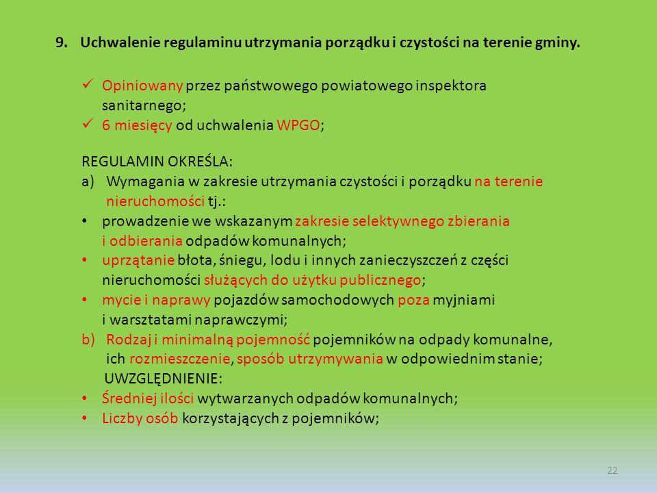 9.Uchwalenie regulaminu utrzymania porządku i czystości na terenie gminy. 22 Opiniowany przez państwowego powiatowego inspektora sanitarnego; 6 miesię