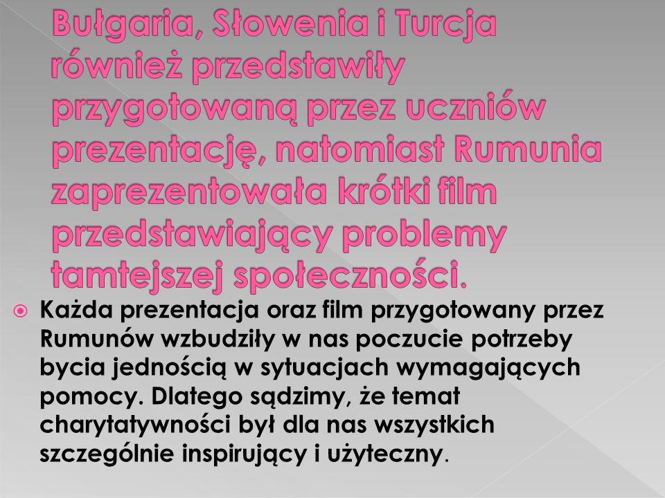 Każda prezentacja oraz film przygotowany przez Rumunów wzbudziły w nas poczucie potrzeby bycia jednością w sytuacjach wymagających pomocy.