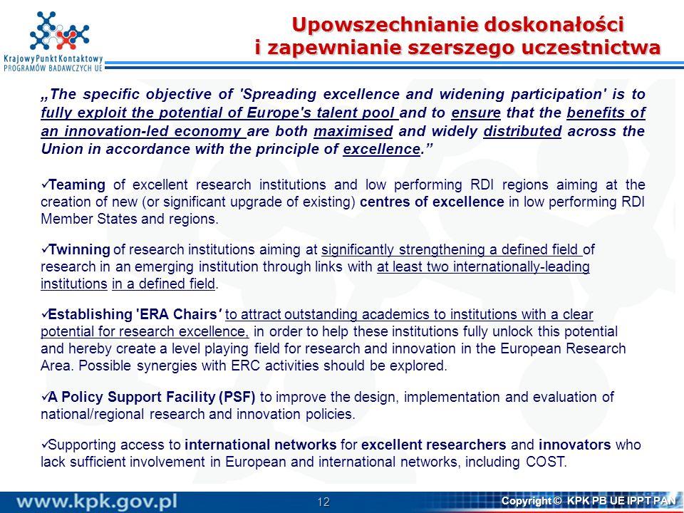 12 Copyright © KPK PB UE IPPT PAN Upowszechnianie doskonałości i zapewnianie szerszego uczestnictwa The specific objective of 'Spreading excellence an