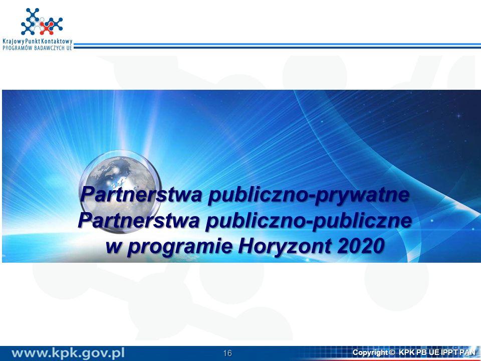 16 Copyright © KPK PB UE IPPT PAN Partnerstwa publiczno-prywatne Partnerstwa publiczno-publiczne w programie Horyzont 2020