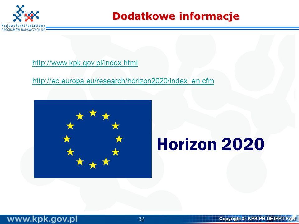 32 Copyright © KPK PB UE IPPT PAN Dodatkowe informacje http://www.kpk.gov.pl/index.html http://ec.europa.eu/research/horizon2020/index_en.cfm Horizon