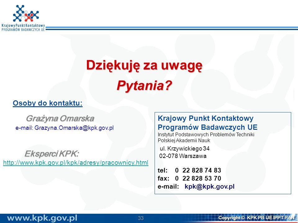 33 Copyright © KPK PB UE IPPT PAN Krajowy Punkt Kontaktowy Programów Badawczych UE Instytut Podstawowych Problemów Techniki Polskiej Akademii Nauk ul.