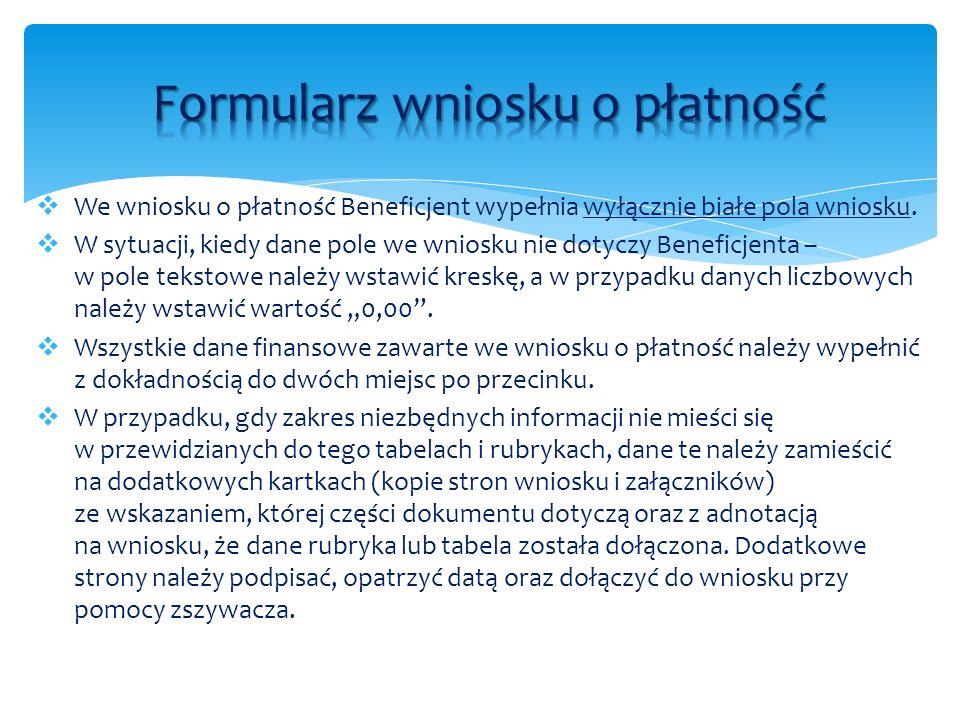 We wniosku o płatność Beneficjent wypełnia wyłącznie białe pola wniosku. W sytuacji, kiedy dane pole we wniosku nie dotyczy Beneficjenta – w pole teks