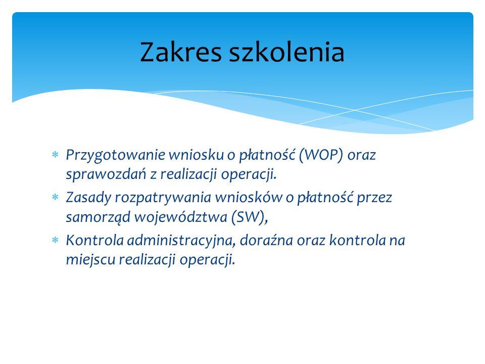 Przygotowanie wniosku o płatność (WOP) oraz sprawozdań z realizacji operacji. Zasady rozpatrywania wniosków o płatność przez samorząd województwa (SW)