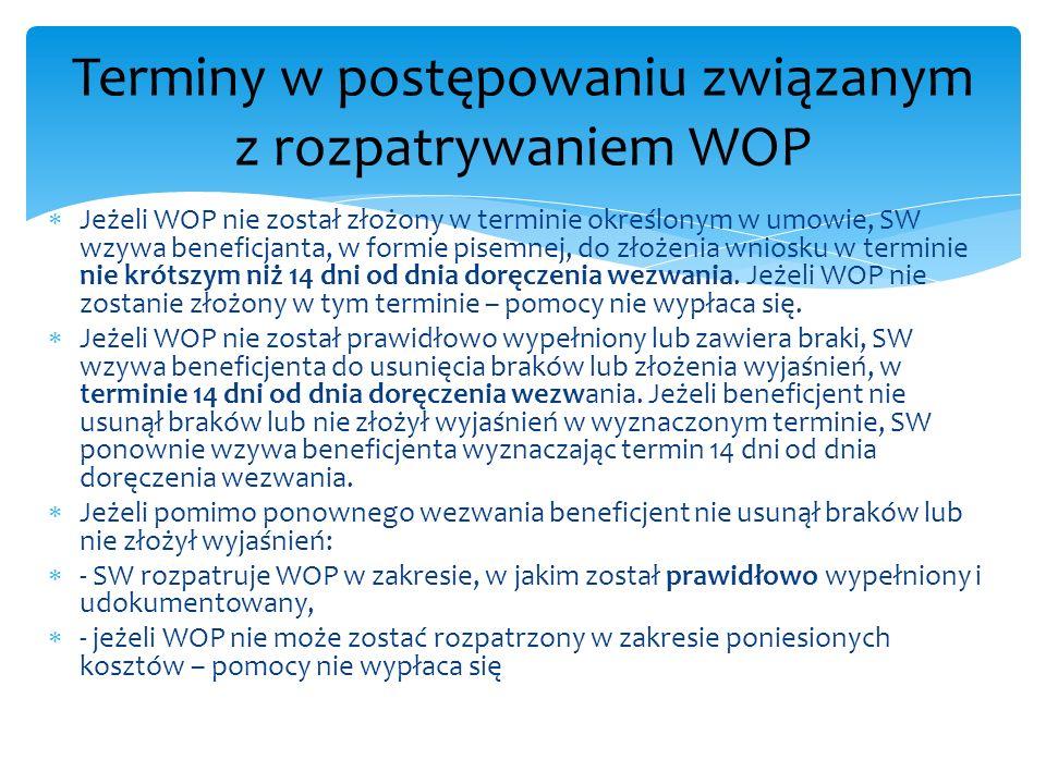 Jeżeli WOP nie został złożony w terminie określonym w umowie, SW wzywa beneficjanta, w formie pisemnej, do złożenia wniosku w terminie nie krótszym ni