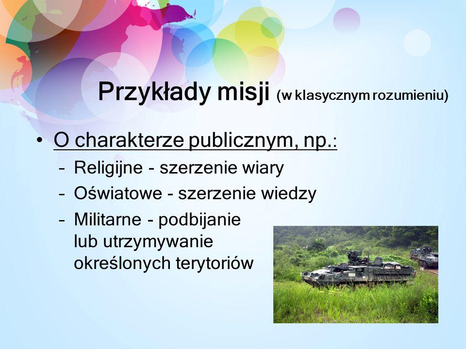Przykłady misji (w klasycznym rozumieniu) O charakterze publicznym, np.