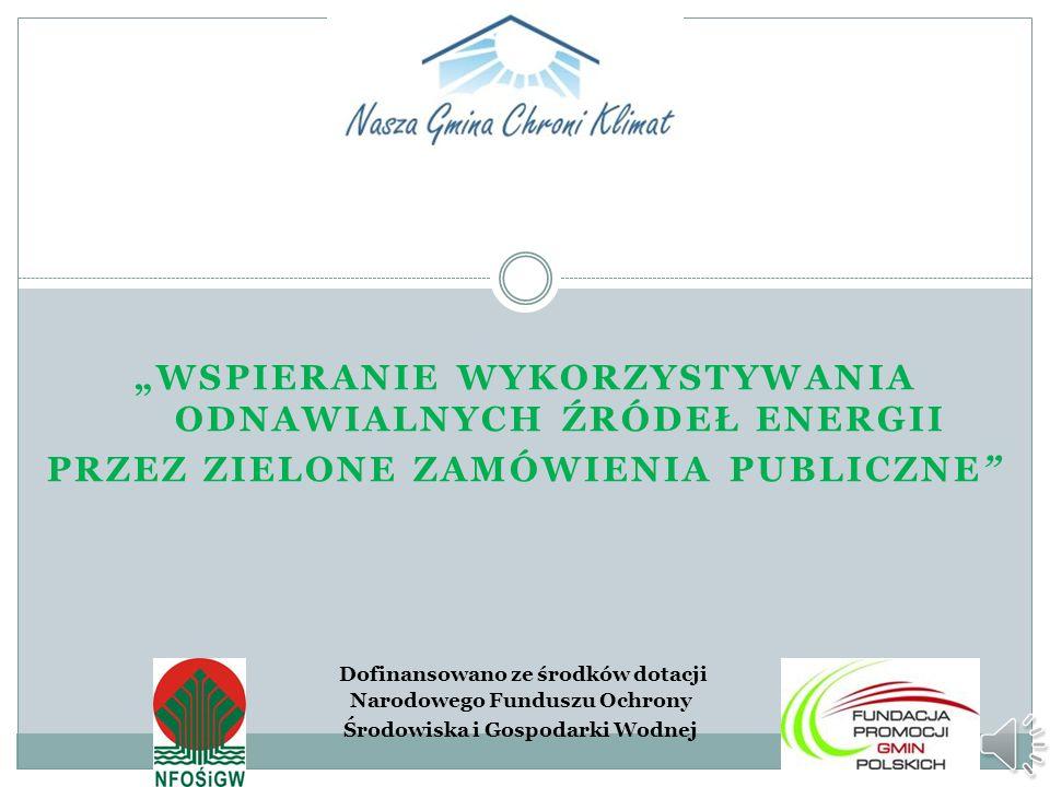 WSPIERANIE WYKORZYSTYWANIA ODNAWIALNYCH ŹRÓDEŁ ENERGII PRZEZ ZIELONE ZAMÓWIENIA PUBLICZNE Dofinansowano ze środków dotacji Narodowego Funduszu Ochrony Środowiska i Gospodarki Wodnej