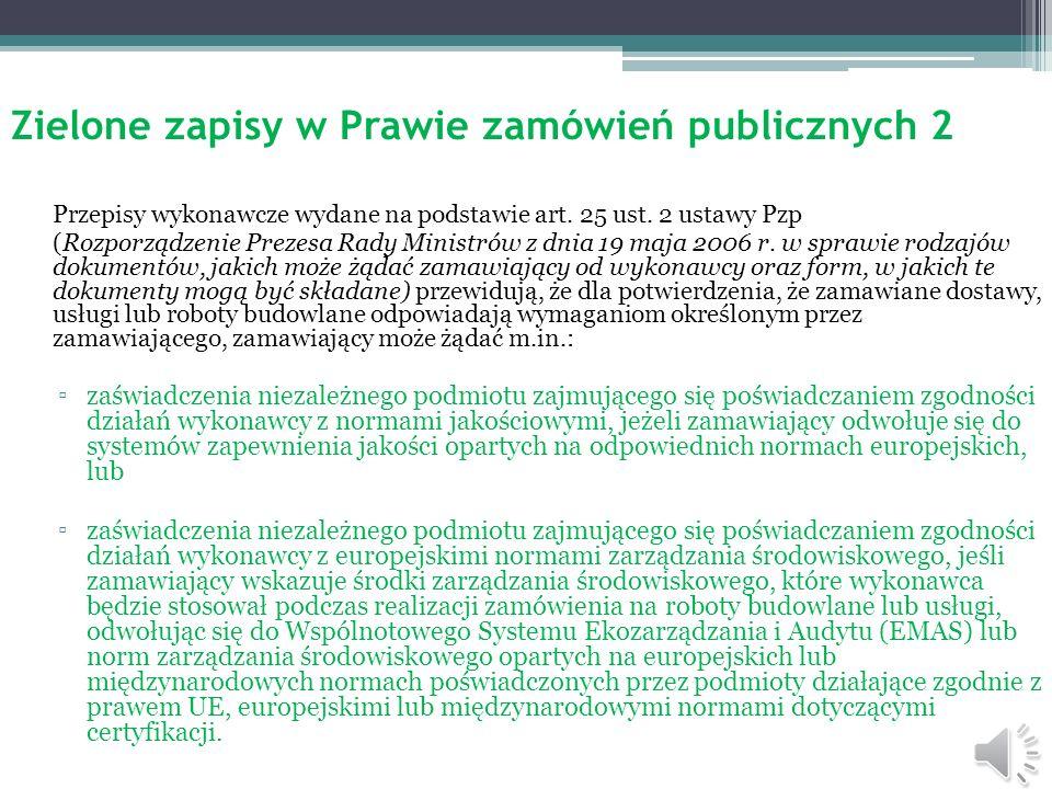 Zielone zapisy w Prawie zamówień publicznych 1 Obecnie rozwiązania prawne zawarte w ustawie Prawo zamówień publicznych (Dz. U. Nr 19, poz. 177 ze zm.)