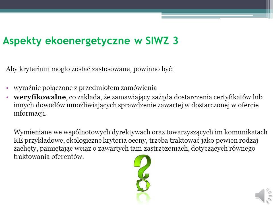 Aspekty ekoenergetyczne w SIWZ 2 Dwa ważne przypomnienia dotyczące kryteriów wyboru oferty najkorzystniejszej: 1. Kryteria, jak powiada art. 91 ustawy