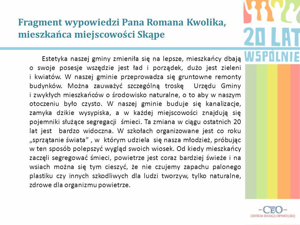 Fragment wypowiedzi Pana Romana Kwolika, mieszkańca miejscowości Skąpe Estetyka naszej gminy zmieniła się na lepsze, mieszkańcy dbają o swoje posesje