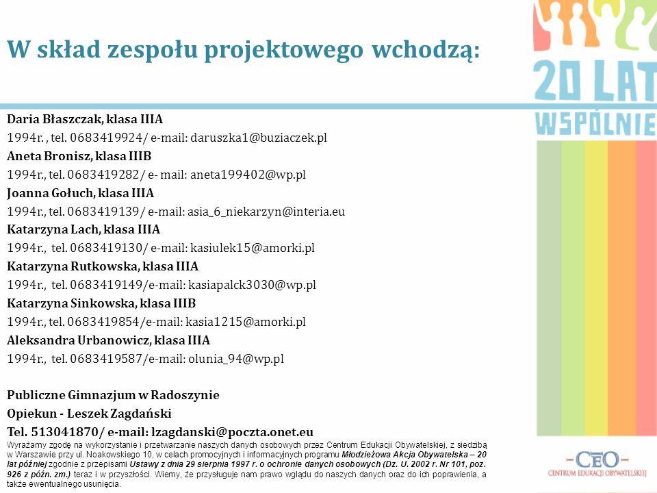 Daria Błaszczak, klasa IIIA 1994r., tel. 0683419924/ e-mail: daruszka1@buziaczek.pl Aneta Bronisz, klasa IIIB 1994r., tel. 0683419282/ e- mail: aneta1