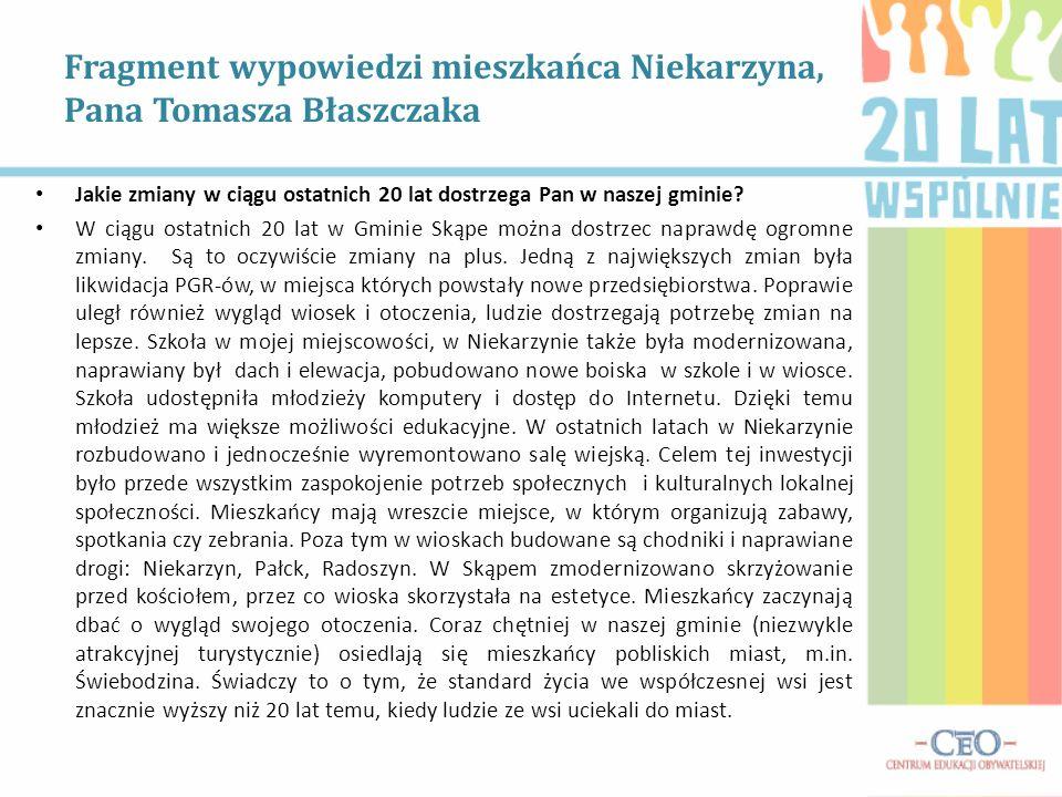 Fragment wypowiedzi mieszkańca Niekarzyna, Pana Tomasza Błaszczaka Jakie zmiany w ciągu ostatnich 20 lat dostrzega Pan w naszej gminie? W ciągu ostatn