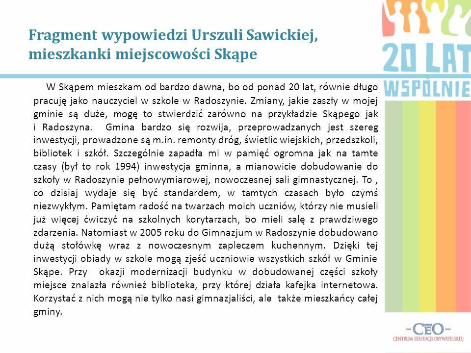 Fragment wypowiedzi Urszuli Sawickiej, mieszkanki miejscowości Skąpe W Skąpem mieszkam od bardzo dawna, bo od ponad 20 lat, równie długo pracuję jako