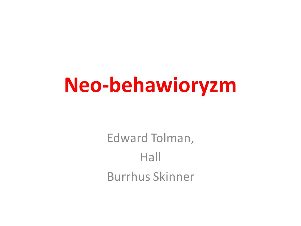 Neo-behawioryzm Edward Tolman, Hall Burrhus Skinner