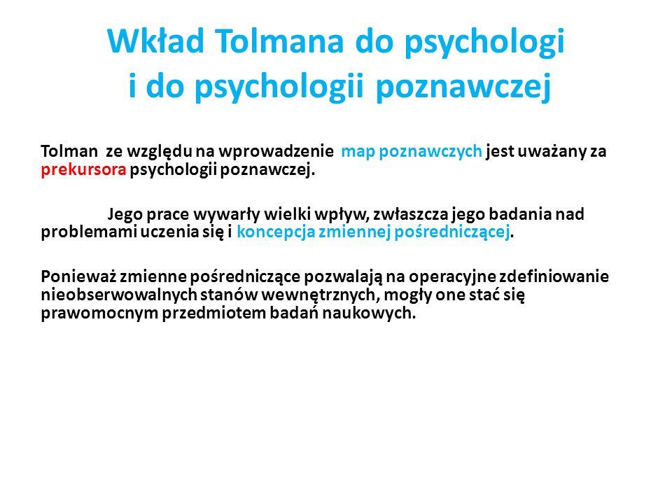 Wkład Tolmana do psychologi i do psychologii poznawczej Tolman ze względu na wprowadzenie map poznawczych jest uważany za prekursora psychologii poznawczej.