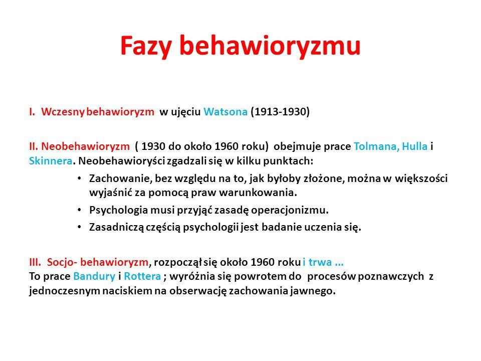 Fazy behawioryzmu I.Wczesny behawioryzm w ujęciu Watsona (1913-1930) II.