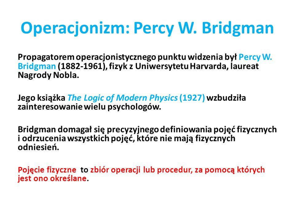 Operacjonizm: Percy W.Bridgman Propagatorem operacjonistycznego punktu widzenia był Percy W.