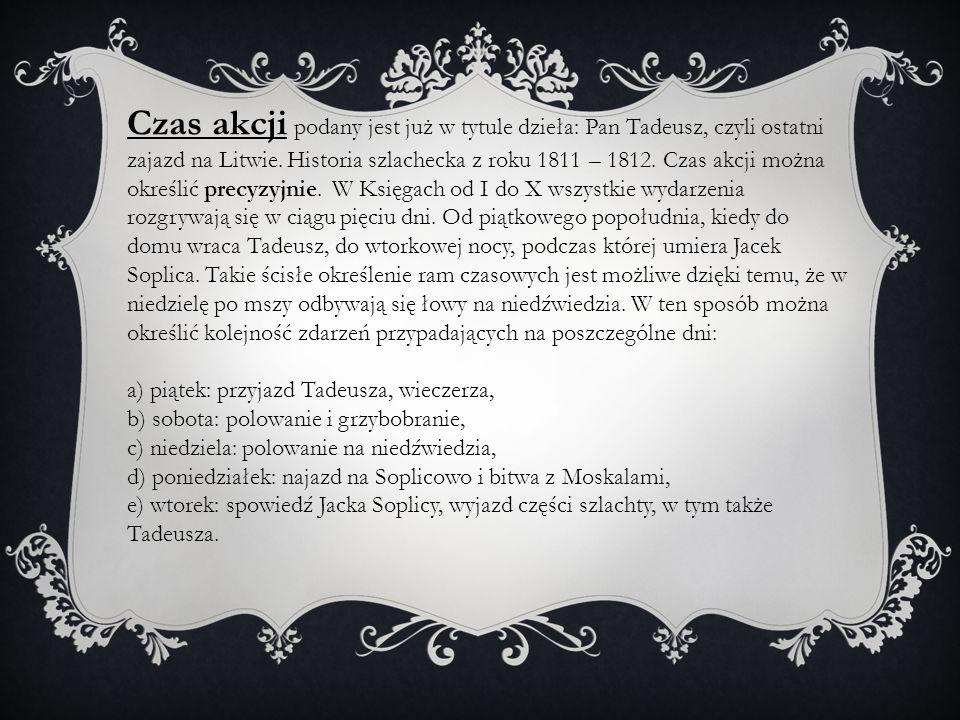 Czas akcji podany jest już w tytule dzieła: Pan Tadeusz, czyli ostatni zajazd na Litwie. Historia szlachecka z roku 1811 – 1812. Czas akcji można okre