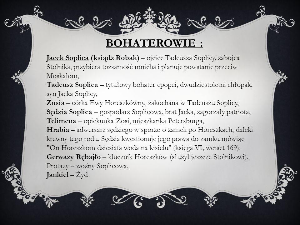 BOHATEROWIE : Jacek Soplica (ksiądz Robak) – ojciec Tadeusza Soplicy, zabójca Stolnika, przybiera tożsamość mnicha i planuje powstanie przeciw Moskalo