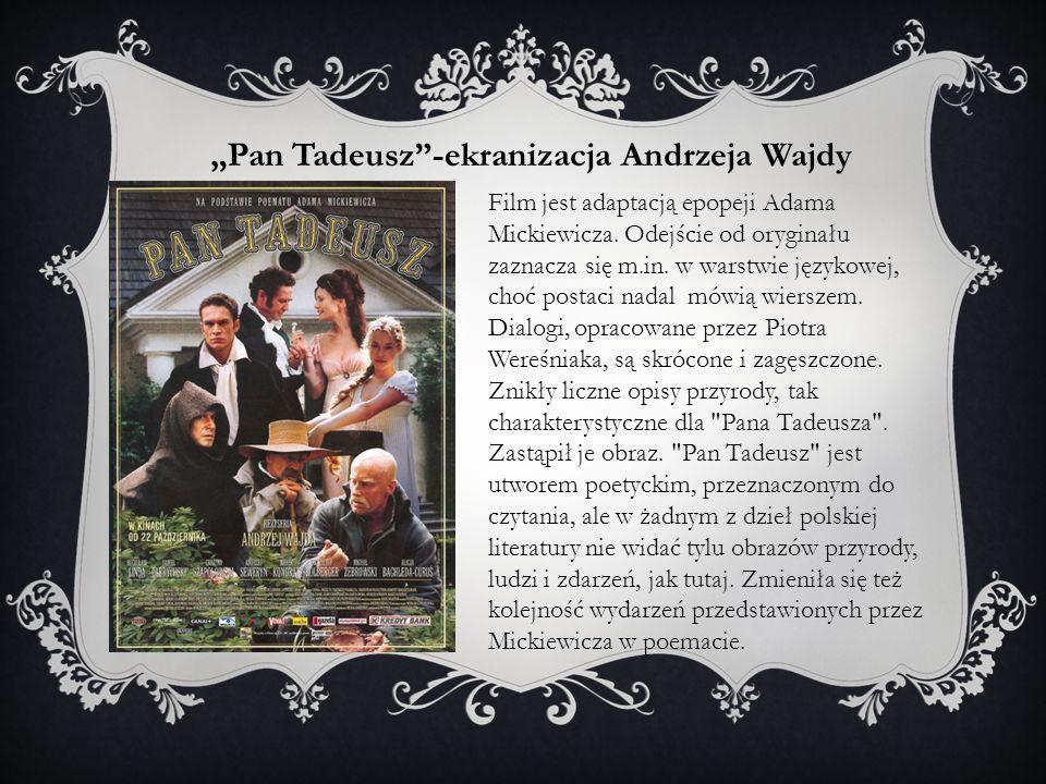 Pan Tadeusz-ekranizacja Andrzeja Wajdy Film jest adaptacją epopeji Adama Mickiewicza. Odejście od oryginału zaznacza się m.in. w warstwie językowej, c