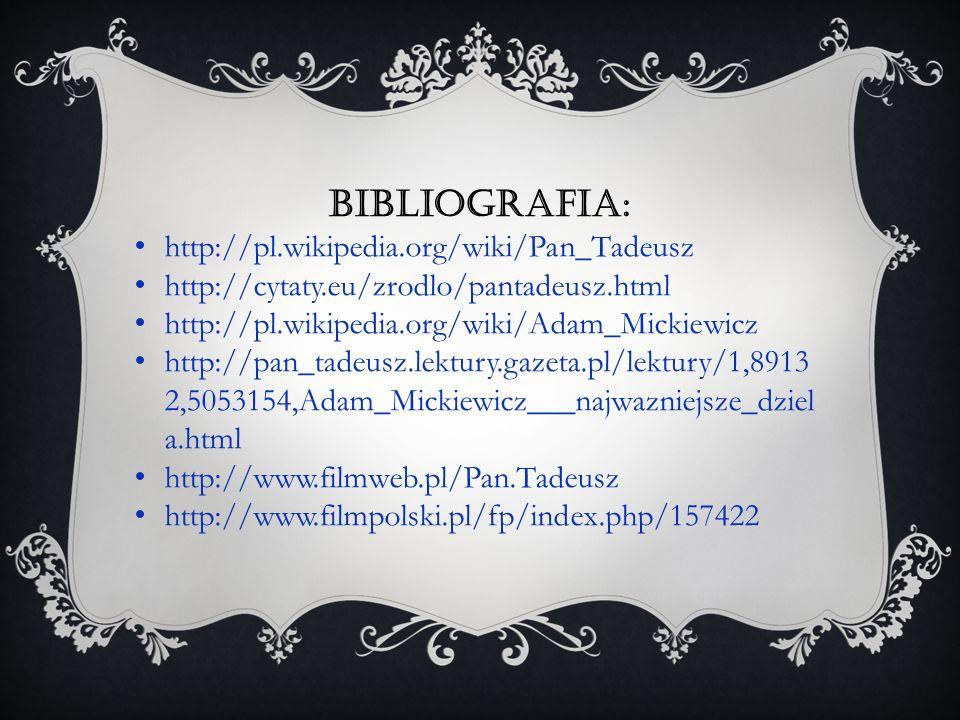 Bibliografia: http://pl.wikipedia.org/wiki/Pan_Tadeusz http://cytaty.eu/zrodlo/pantadeusz.html http://pl.wikipedia.org/wiki/Adam_Mickiewicz http://pan