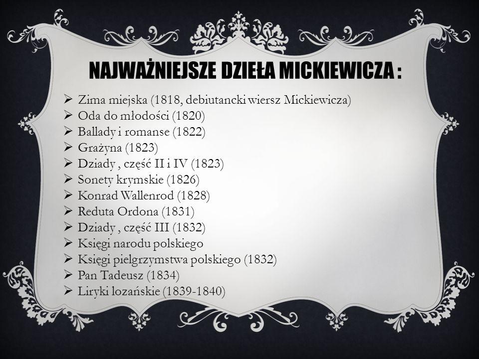Zima miejska (1818, debiutancki wiersz Mickiewicza) Oda do młodości (1820) Ballady i romanse (1822) Grażyna (1823) Dziady, część II i IV (1823) Sonety