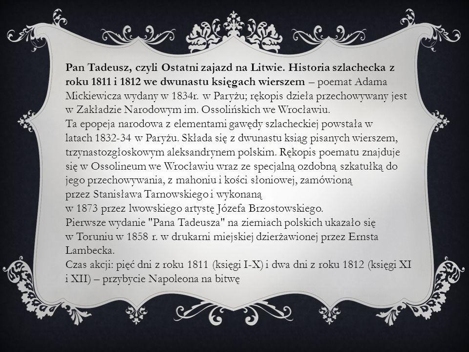 Pan Tadeusz, czyli Ostatni zajazd na Litwie. Historia szlachecka z roku 1811 i 1812 we dwunastu księgach wierszem – poemat Adama Mickiewicza wydany w
