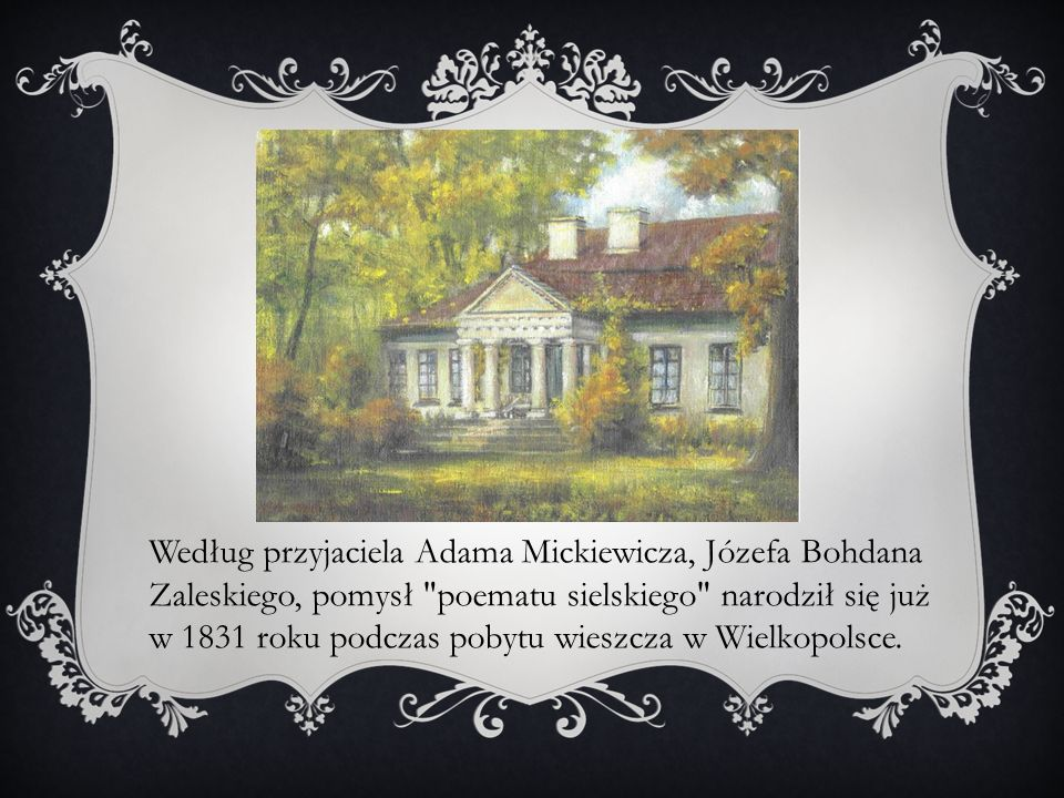 Według przyjaciela Adama Mickiewicza, Józefa Bohdana Zaleskiego, pomysł